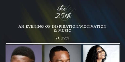 The 25th - An Evening of Inspiration/Motivation and Music