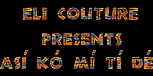 """Eli Couture presents """"Así kó mí tí dé!"""""""