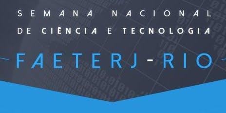 Semana Nacional de Ciência e Tecnologia 2019 FAETERJ-Rio