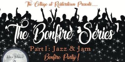 The Bonfire Series  Part I:    Jazz & Jam