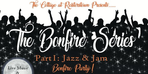 The Bonfire Series  Part I:    Jazz & Jam