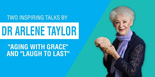 """Two inspiring talks by Dr Arlene Taylor:  """"Aging with grace"""" and """"Laugh to"""
