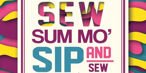 Sew Sum Mo' Sip and Sew