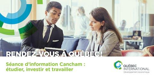 Séance info - Cancham  RDV à Québec pour étudier, investir, travailler !
