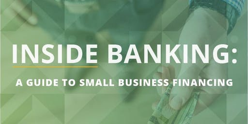 INSIDE BANKING: a guide to small business financing