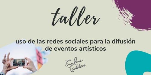 Taller: uso de redes sociales para la difusión eventos artísticos