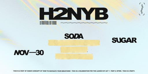 H2NYB: A FESTIVAL BY SODA w/Special Guests