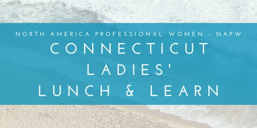 Connecticut Ladies' Lunch & Learn [North America Professional Women NAPW]