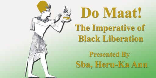 Do Maat!  The Imperative of African (Black) Liberation