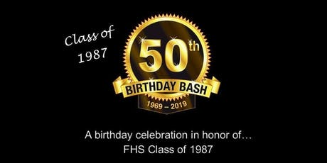FHS Class of '87 - 50th Birthday Bash  tickets