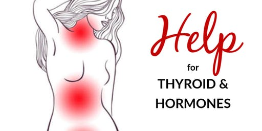 Help for Thyroid and Hormones! Seminar
