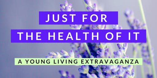 Just For The Health Of It  -  a Young Living Extravaganza
