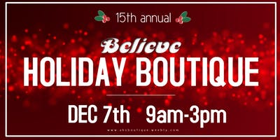 """15th Annual """"BELIEVE"""" Holiday Boutique"""