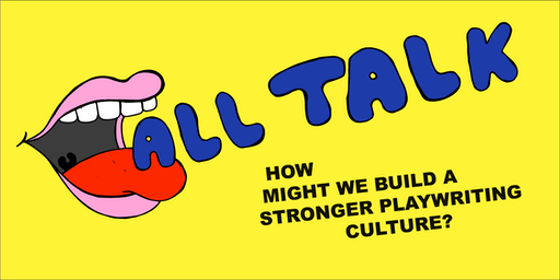 ALL TALK: An 8-hour open dialogue about playwriting