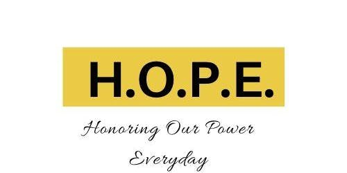 H.O.P.E: Honoring Our Power Everyday