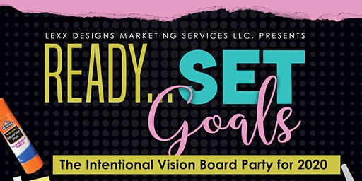 Ready,Set,GOALS Vision Board Party 2020!!!