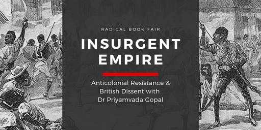 Priyamvada Gopal: Anticolonial Resistance and British Dissent