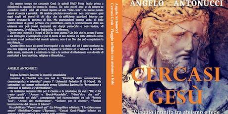 """PRESENTAZIONE LIBRO """"CERCASI GESU'"""" DI ANGELO ANTONUCCI biglietti"""