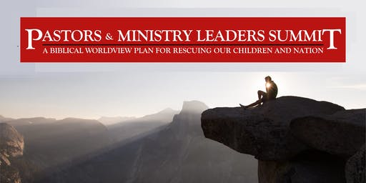 Pastors Summit: A Biblical Worldview Plan to Save our Children & Nation