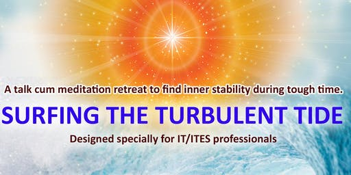 'Surfing The Turbulent Tide' - Talk cum meditation retreat for IT/ITES professionals