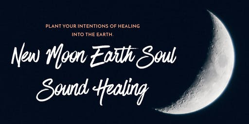 Earth Soul Sound Healing New Moon Intention Experience