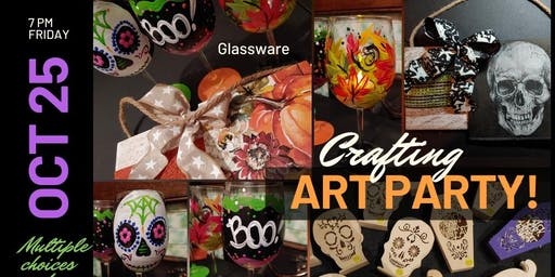 SUN OCT27 -CRAFTING Art Party!  Choose and create multiple projects.