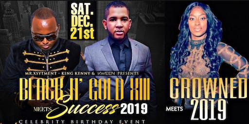 BLACK N GOLD XIII meets SUCCESS 2019 meets CROWNED 2019