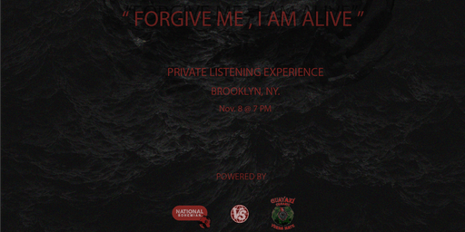 FORGIVE ME, I AM ALIVE PRIVATE LISTENING EXPERIENCE