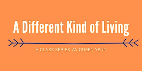 A Different Kind of Living: A Class Series tickets