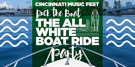 ROCK THE BOAT 2020 THE 4TH ANNUAL ALL WHITE BOAT RIDE DAY PARTY DURING THE CINCINNATI MUSIC FESTIVAL WEEKEND tickets