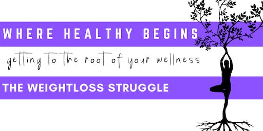Where Healthy Begins Discussion Series: The Weightloss Struggle