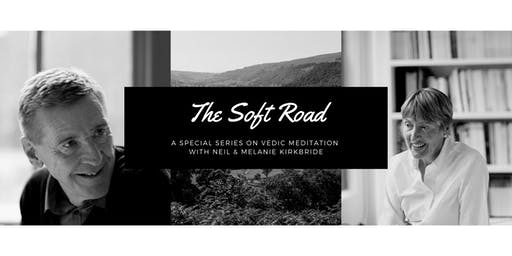 The Soft Road Series:  Meditation and Knowledge Talks with Neil & Melanie Kirkbride