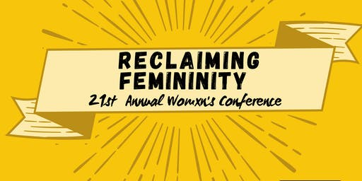 Reclaiming Femininity, 21st  Annual Womxn's Conference