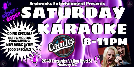 SEABROOKS' SATURDAY KARAOKE,ULTRA-MODERN 8-11PM@COACH'S,HICKORY,NC!