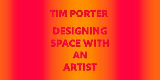 TIM PORTER - DESIGNING SPACE WITH AN ARTIST
