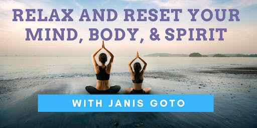 Relax and Reset Your Mind, Body, and Spirit with Janis Goto