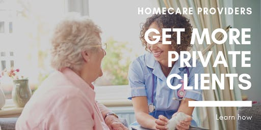 Get More Private Homecare Clients - Manchester