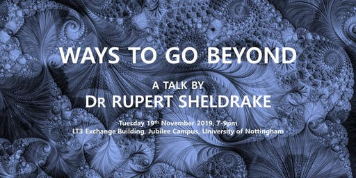 Ways to Go Beyond: A talk by Dr Rupert Sheldrake