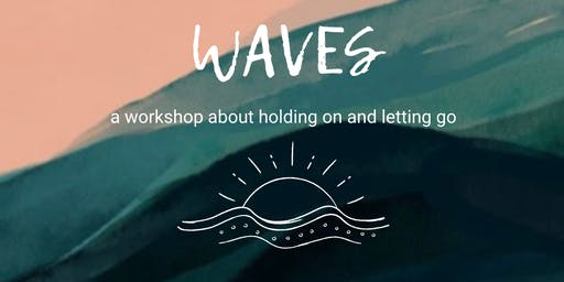 WAVES: a workshop about holding on and letting go