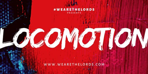 We Are The Lords presents : LOCOMOTION #wearethelords