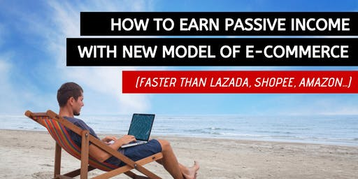Passive Income With New E-Commerce (Faster Than Amazon, Lazada, Shopee etc)