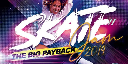 SKATE JAM 2019:                                   THE BIG PAYBACK