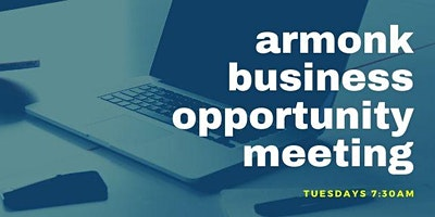 Armonk Business Opportunity Meetings -ALL MEETINGS