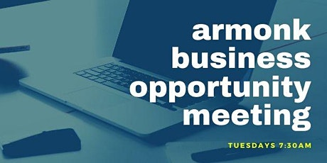 Armonk Business Opportunity Meetings -ALL MEETINGS ON ZOOM - CALL Tina @ 9144411383 for INFO tickets