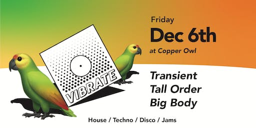 Vibrate w/ Transient, Tall Order and Big Body