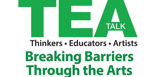 TEA Talk 2019: Breaking Barriers Through the Arts