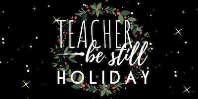 Teacher, Be Still Night- Holiday Edition