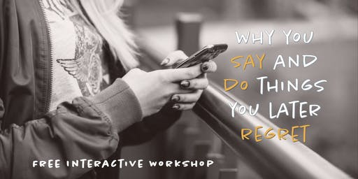 Why You Say and Do Things You Later Regret - Free Workshop