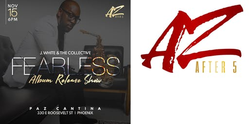 "AZ After 5 Presents J. White & The Collective ""Album Release Show"""