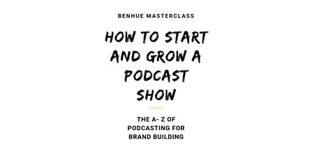 How To Start And Grow A Podcast Show tickets
